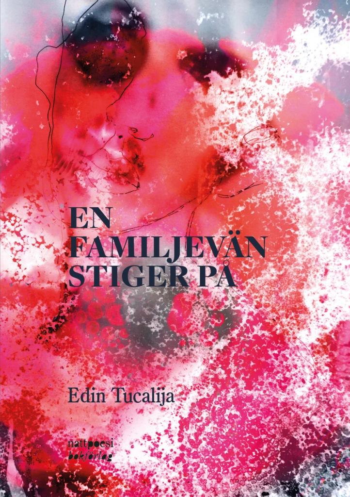 """Bilden visa omslaget till boken """"En familjevän stiger på"""". Författare: Edin Tucalija"""